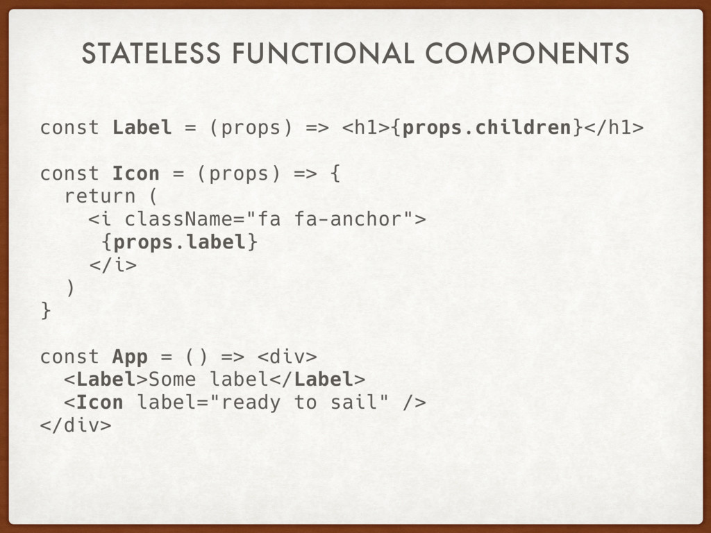 STATELESS FUNCTIONAL COMPONENTS const Label = (...