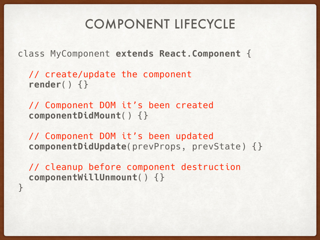 COMPONENT LIFECYCLE class MyComponent extends R...