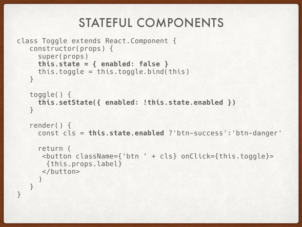 STATEFUL COMPONENTS class Toggle extends React....