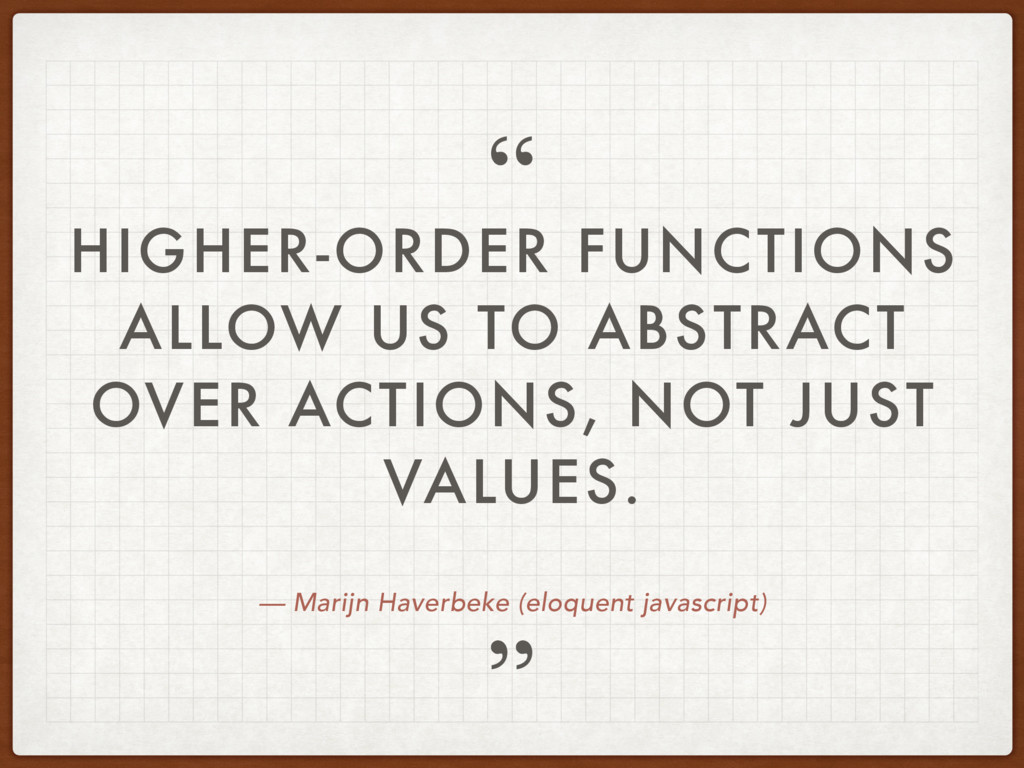 — Marijn Haverbeke (eloquent javascript) HIGHER...