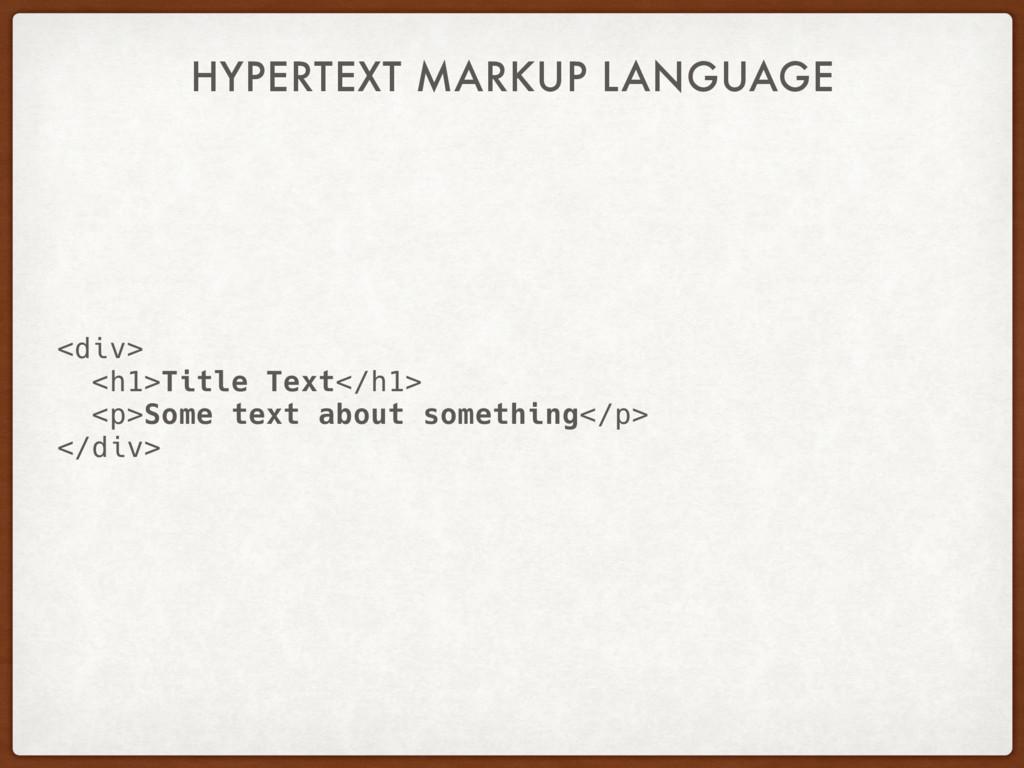 HYPERTEXT MARKUP LANGUAGE <div> <h1>Title Text<...