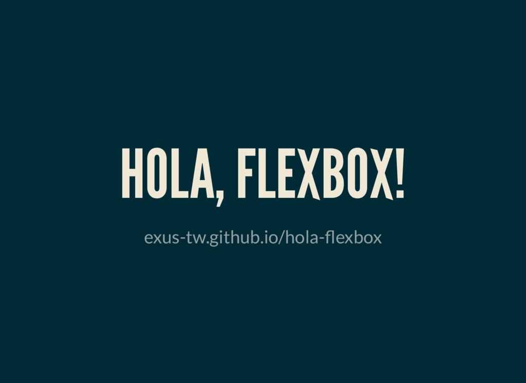 HOLA, FLEXBOX! exus-tw.github.io/hola- exbox