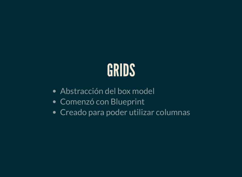 GRIDS Abstracción del box model Comenzó con Blu...