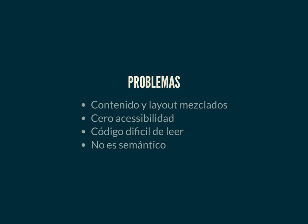 PROBLEMAS Contenido y layout mezclados Cero ace...