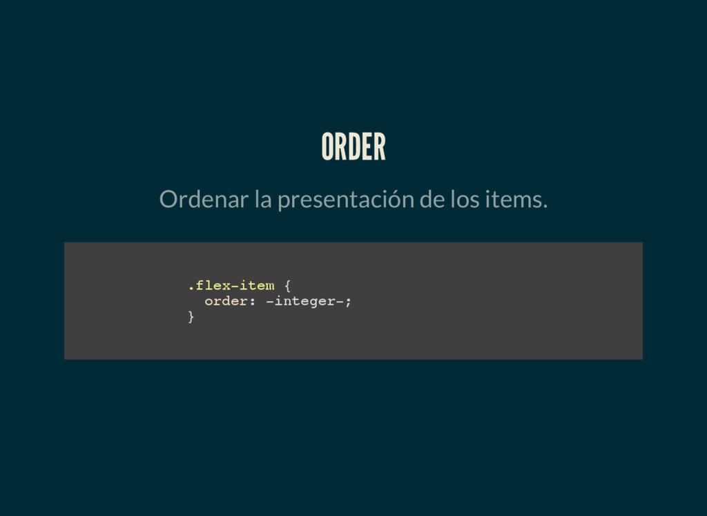 ORDER Ordenar la presentación de los items. . f...