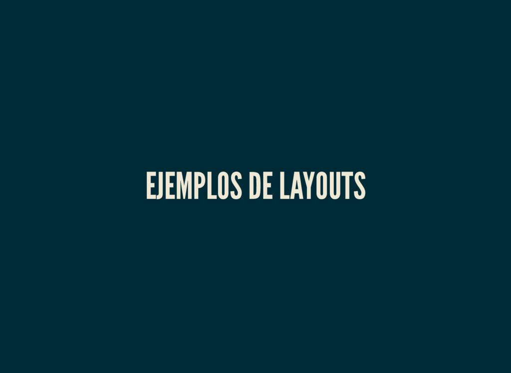 EJEMPLOS DE LAYOUTS