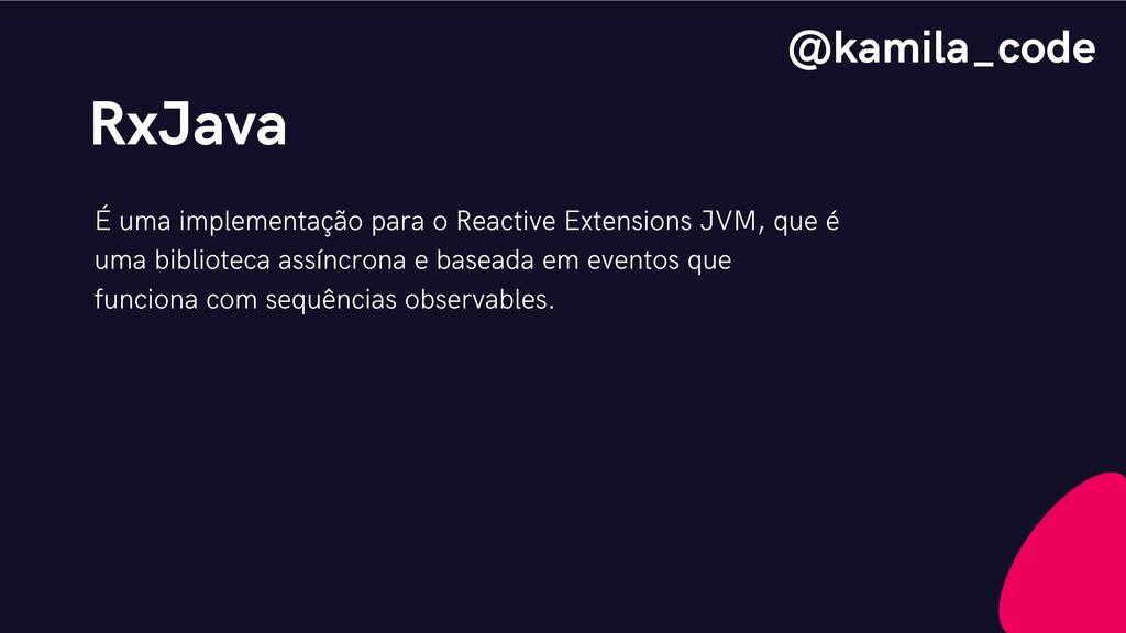 RxJava É uma implementação para o Reactive Exte...