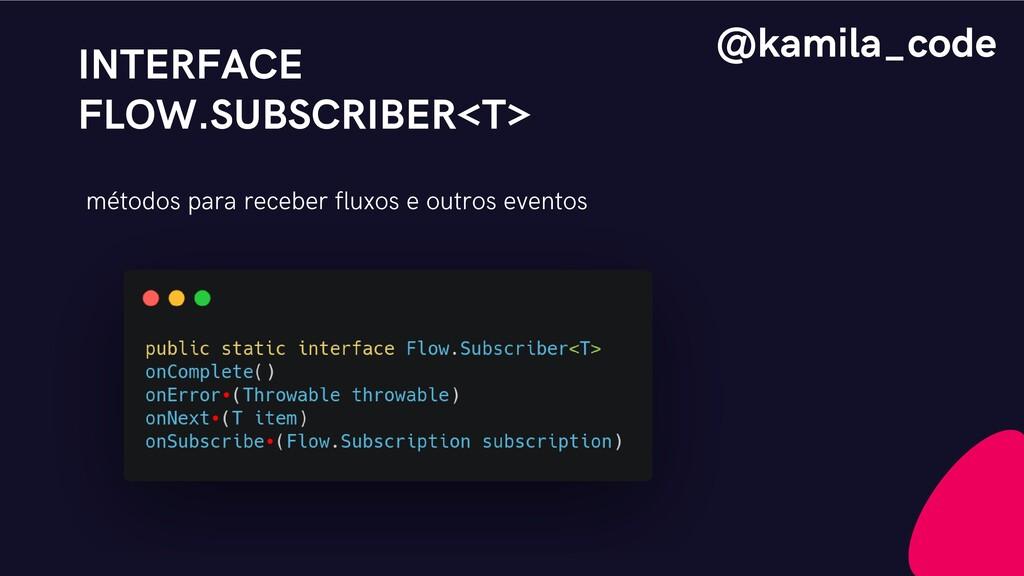 INTERFACE FLOW.SUBSCRIBER<T> métodos para receb...