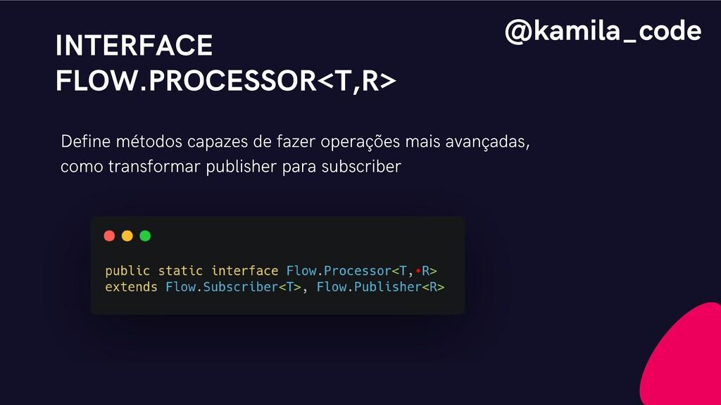 INTERFACE FLOW.PROCESSOR<T,R> Define métodos ca...