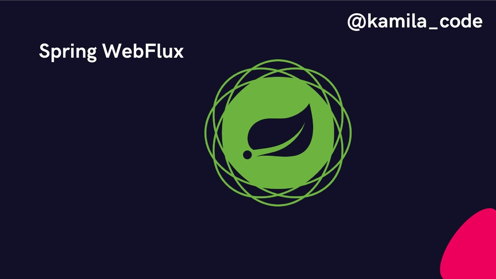 Spring WebFlux @kamila_code