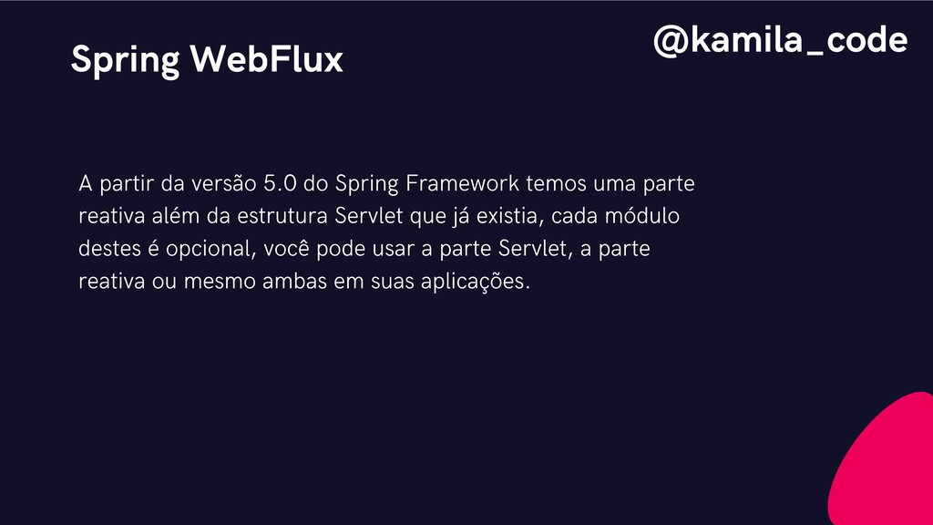 Spring WebFlux A partir da versão 5.0 do Spring...