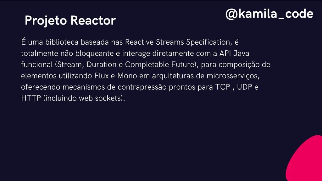Projeto Reactor É uma biblioteca baseada nas Re...