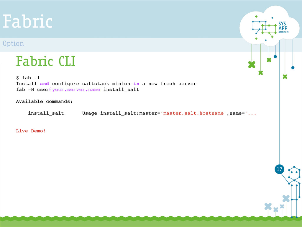 Fabric Fabric CLI ! $ fab -l ! Install and conf...