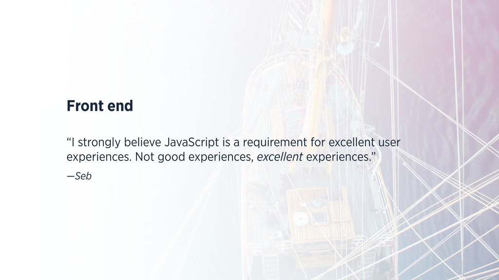 "Front end ""I strongly believe JavaScript is a r..."