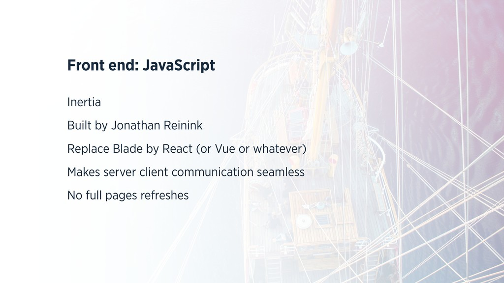 Front end: JavaScript Inertia Built by Jonathan...