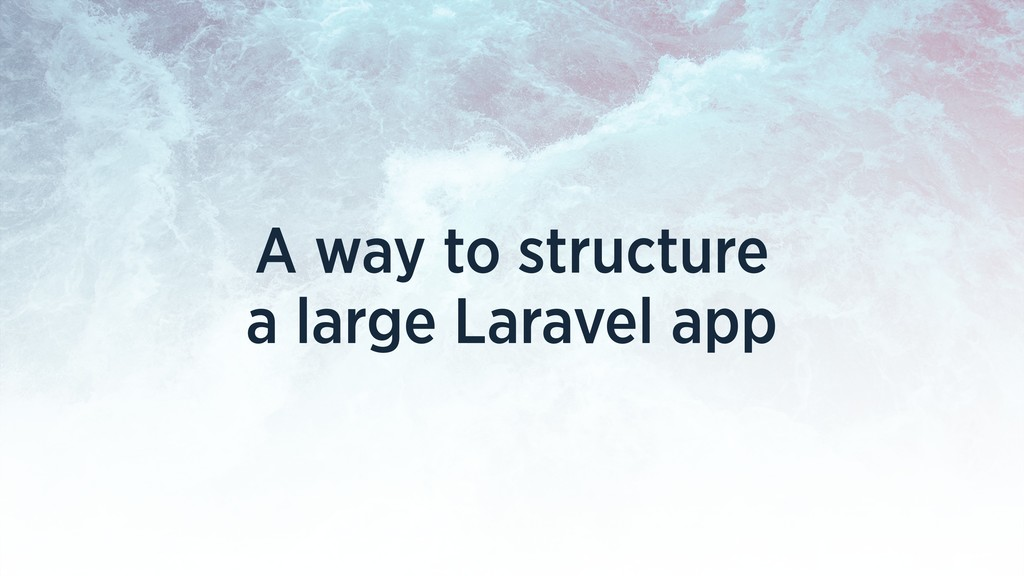A way to structure a large Laravel app