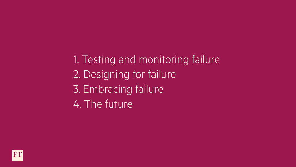 1. Testing and monitoring failure 2. Designing ...