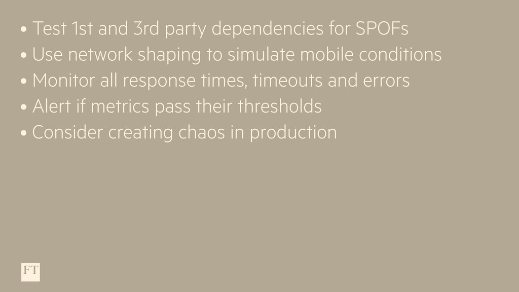 • Test 1st and 3rd party dependencies for SPOFs...