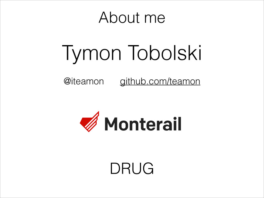 Tymon Tobolski About me @iteamon github.com/tea...