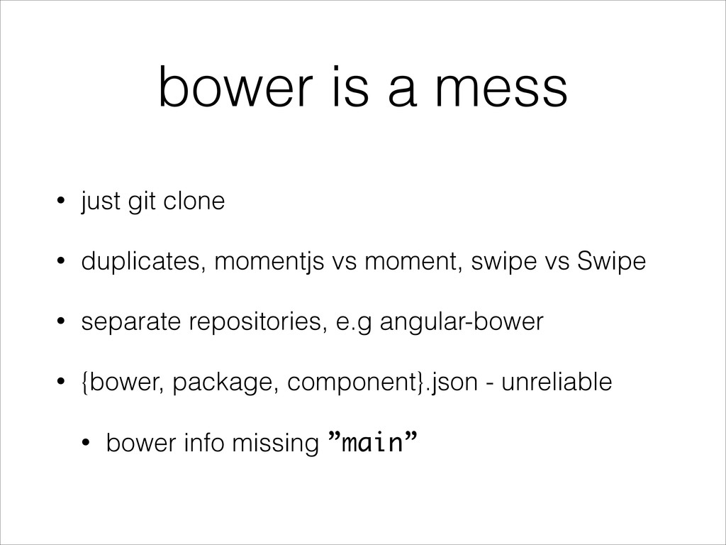 bower is a mess • just git clone • duplicates, ...