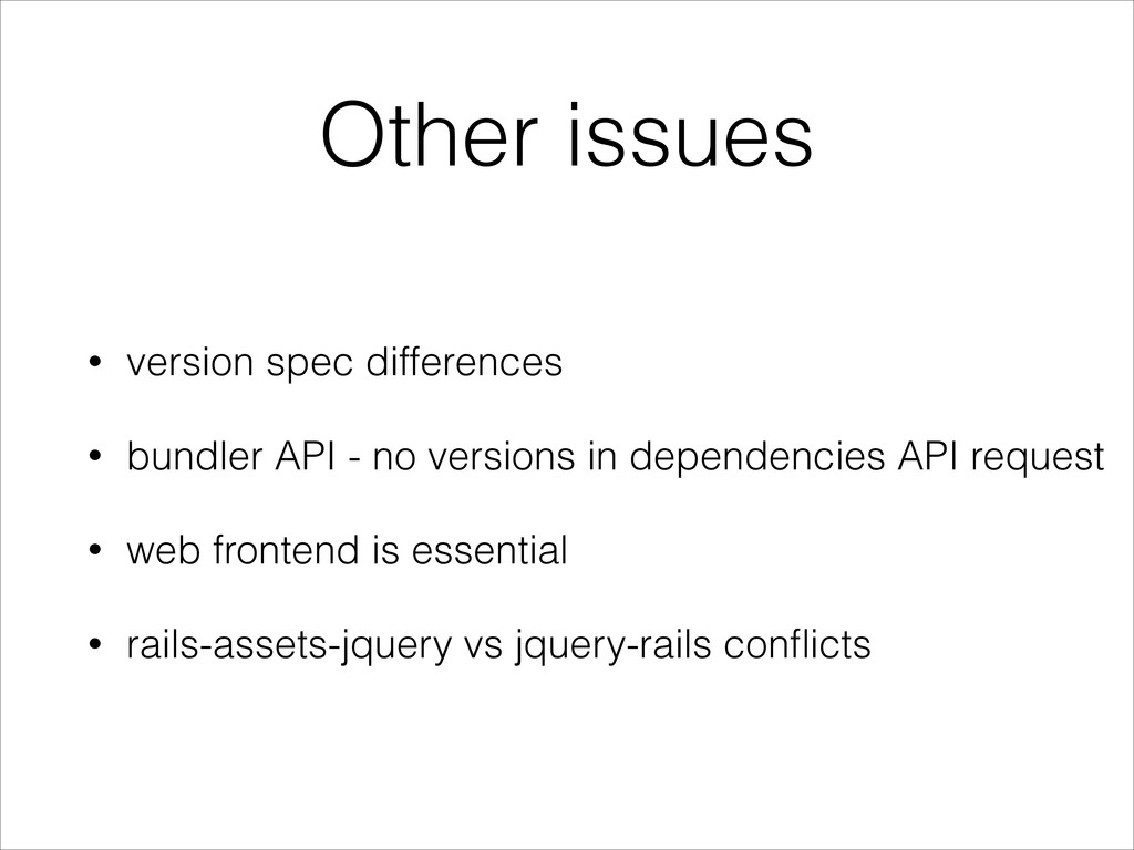 Other issues • version spec differences • bundl...