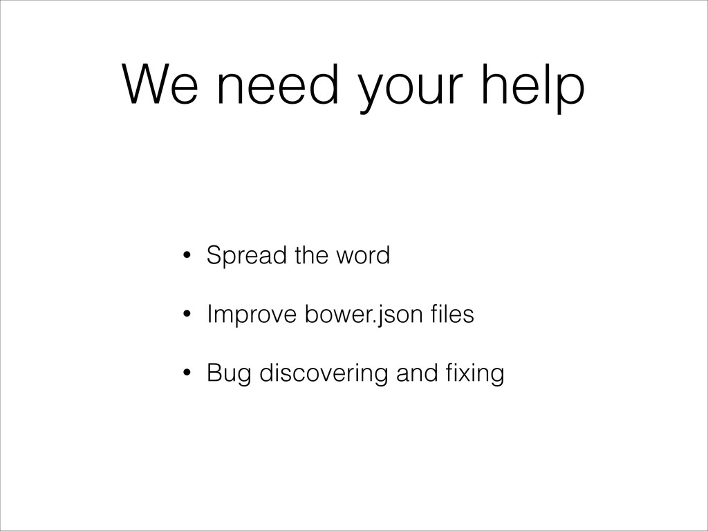 We need your help • Spread the word • Improve b...