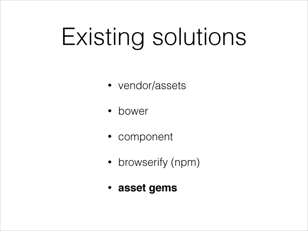 Existing solutions • vendor/assets • bower • co...