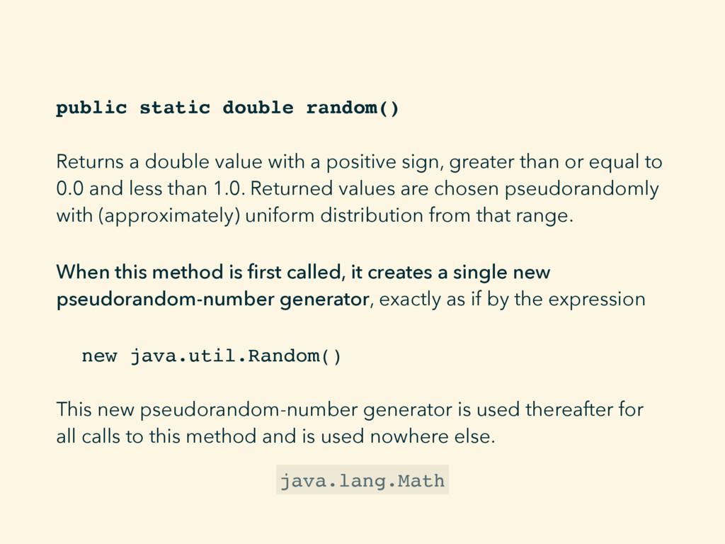 public static double random() Returns a double ...