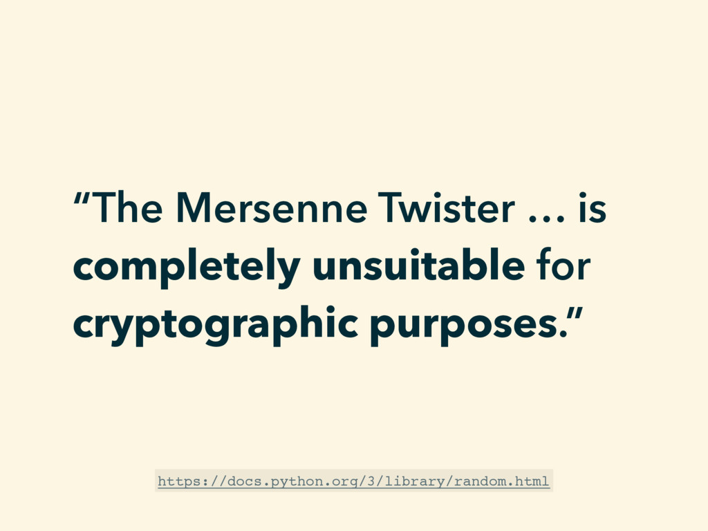 """The Mersenne Twister … is completely unsuitabl..."