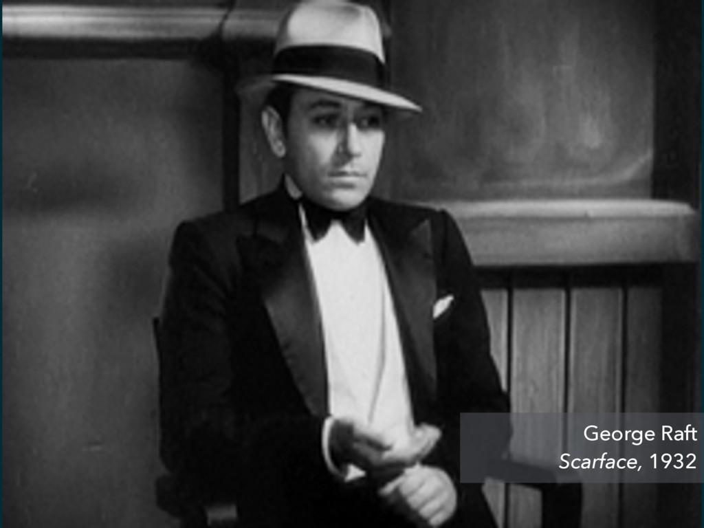George Raft Scarface, 1932