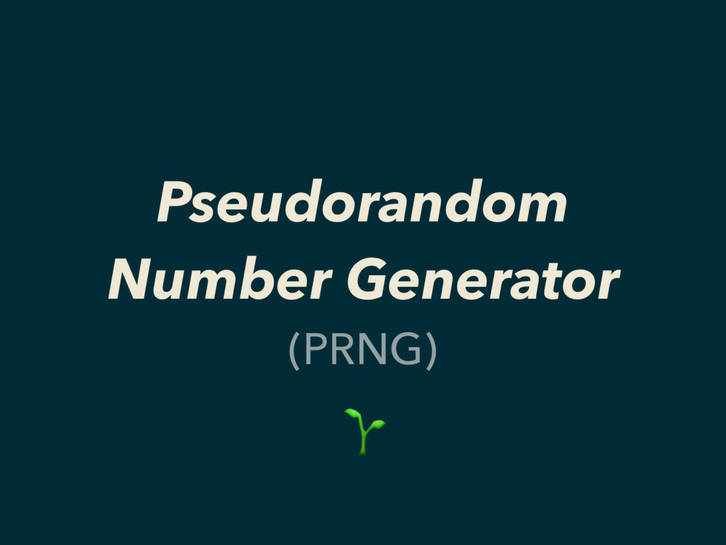 Pseudorandom Number Generator (PRNG)