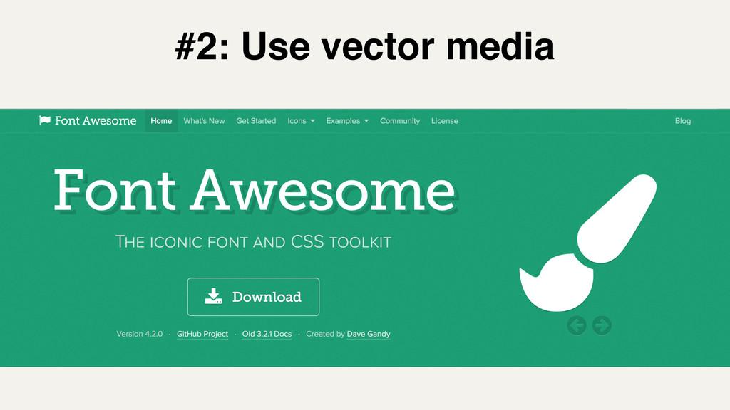 #2: Use vector media