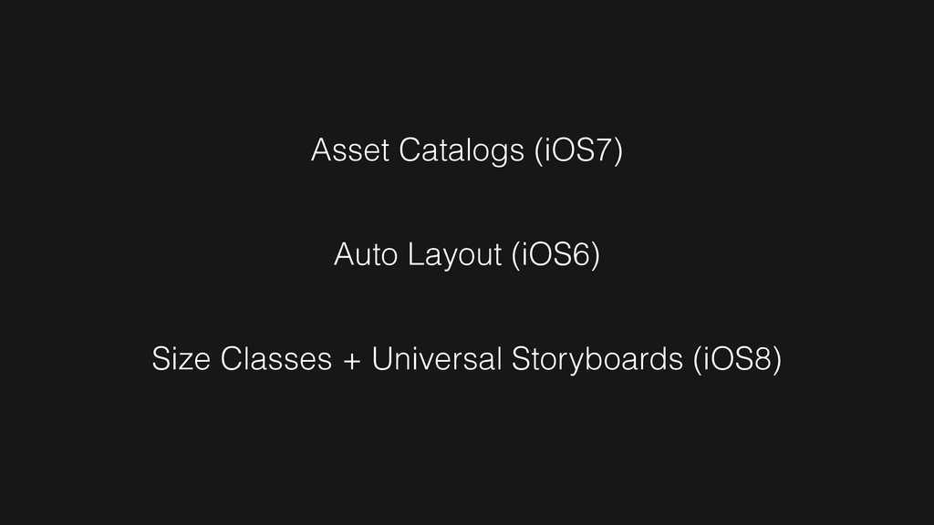 Asset Catalogs (iOS7) Auto Layout (iOS6) Size C...
