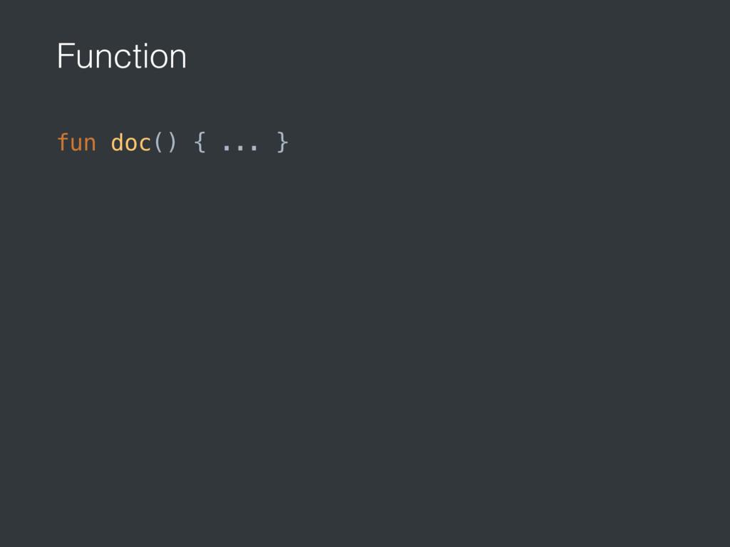 Function fun doc() { ... }