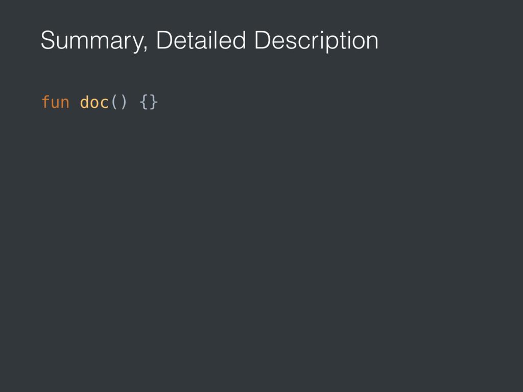Summary, Detailed Description fun doc() {}
