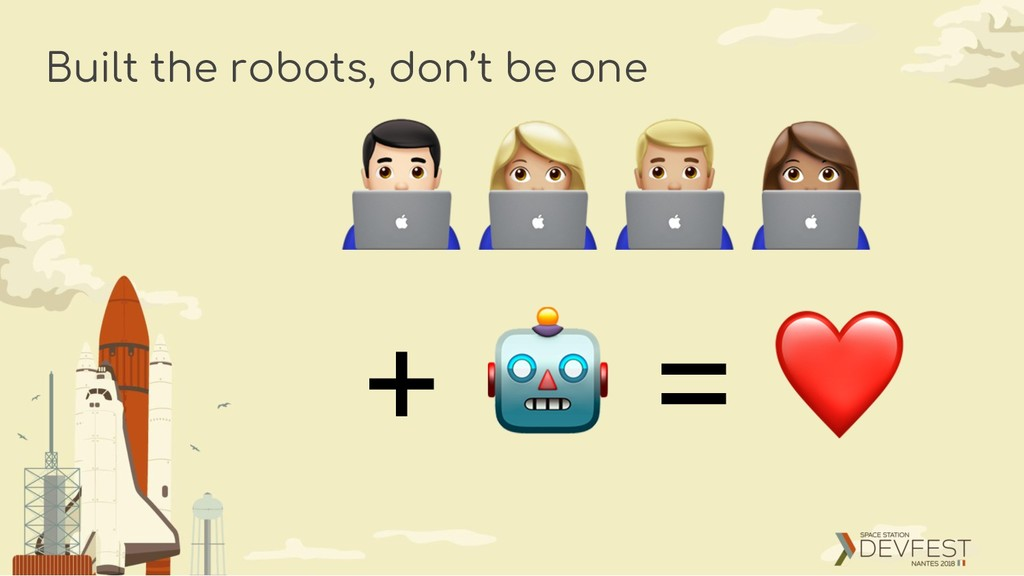 Built the robots, don't be one + ! = ❤ #$%&