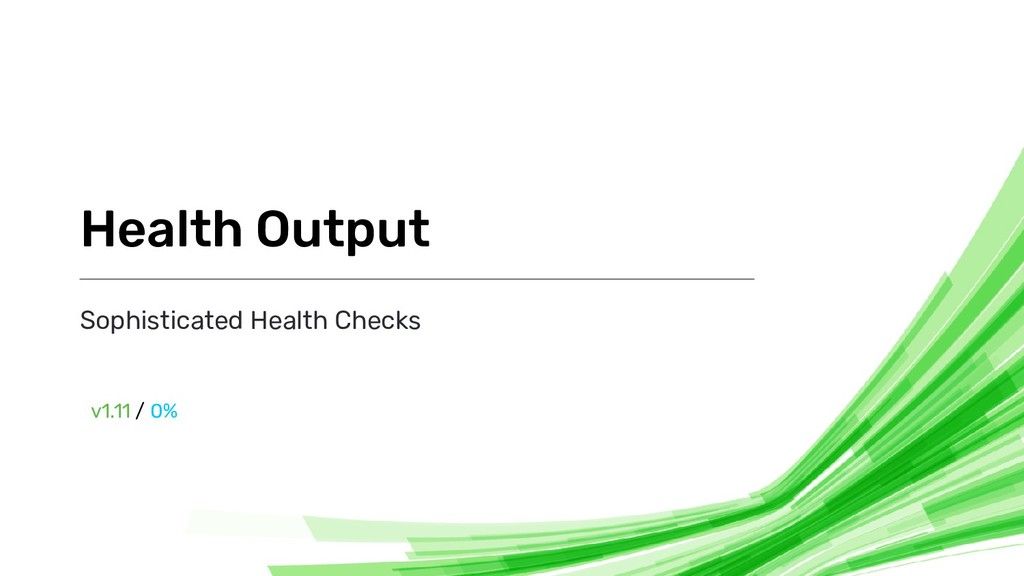 Sophisticated Health Checks Health Output v1.11...