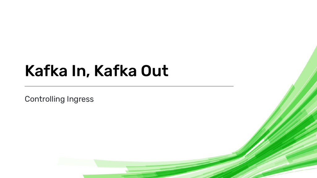 Controlling Ingress Kafka In, Kafka Out