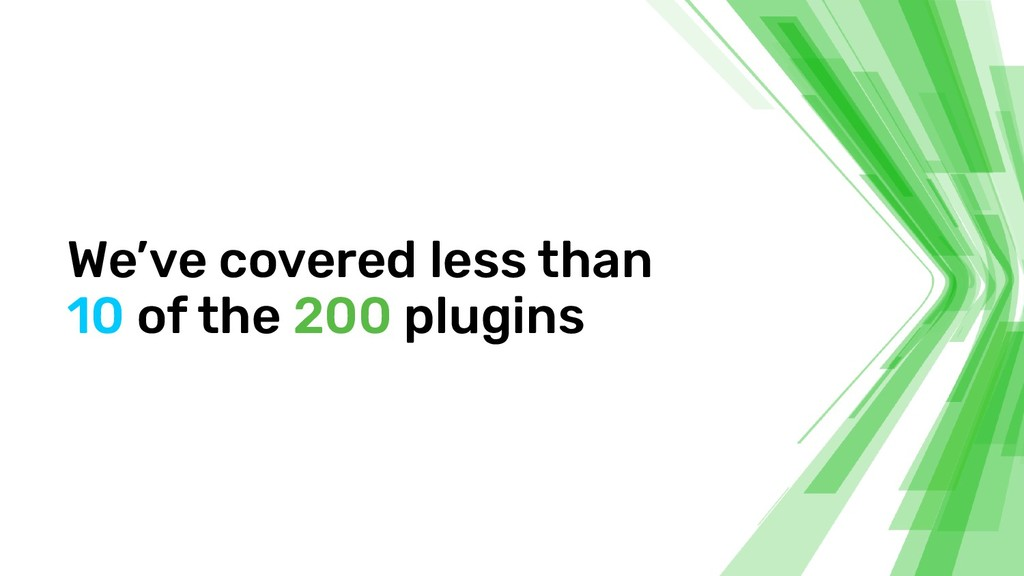 We've covered less than 10 of the 200 plugins