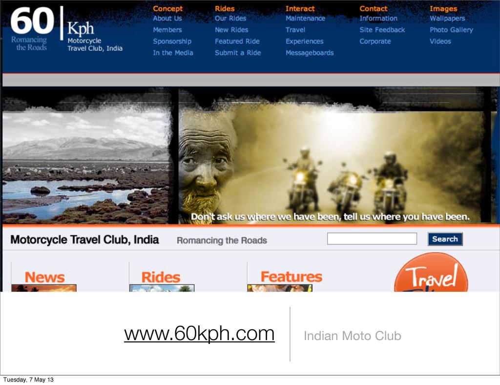 www.60kph.com Indian Moto Club Tuesday, 7 May 13