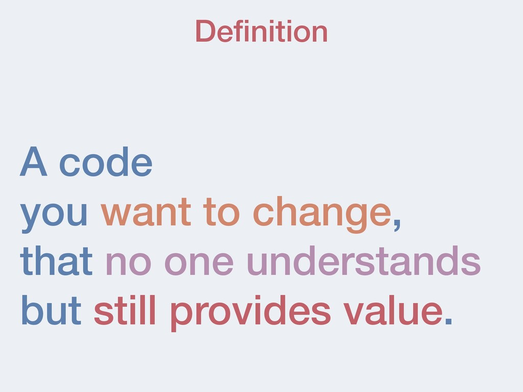 A code   you want to change,   that no one unde...
