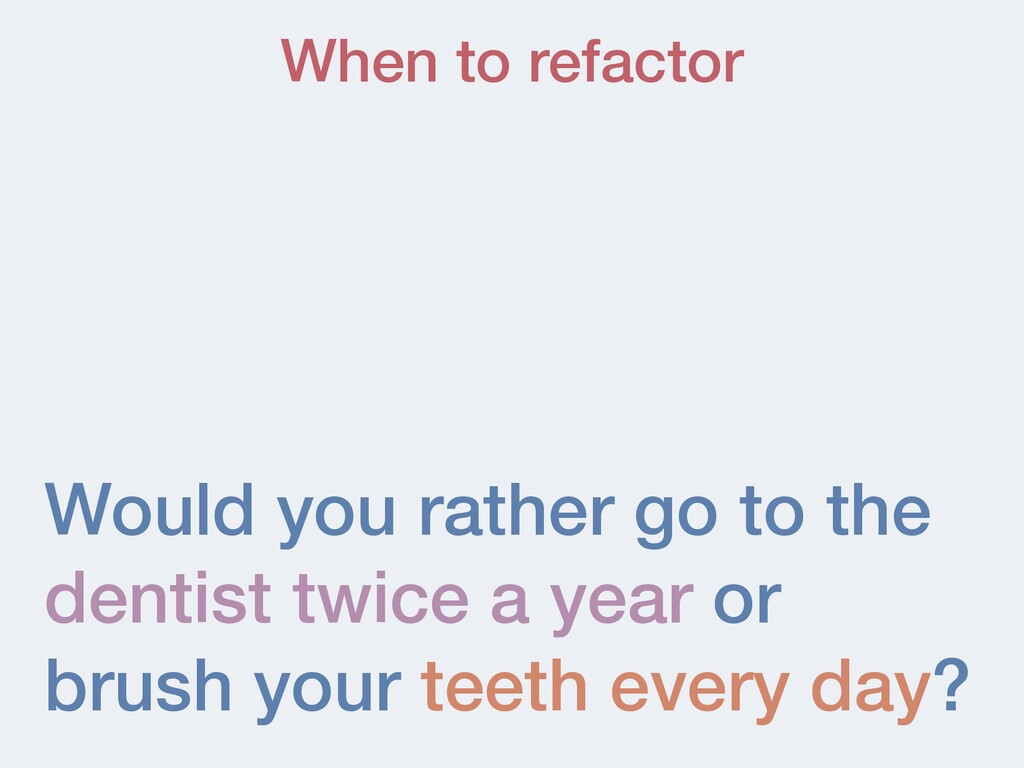 Would you rather go to the dentist twice a year...