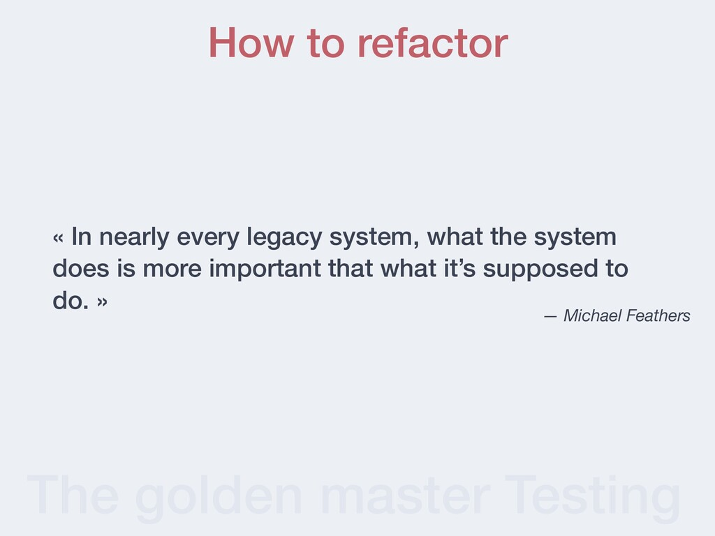 The golden master Testing « In nearly every leg...
