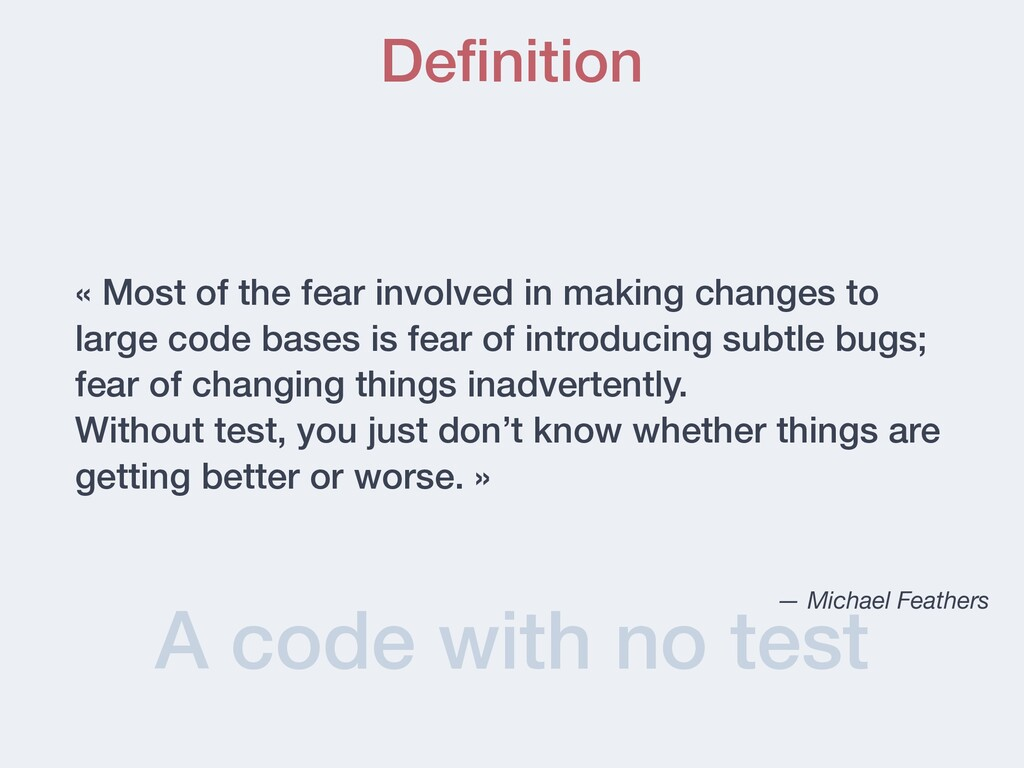 A code with no test De fi nition « Most of the ...