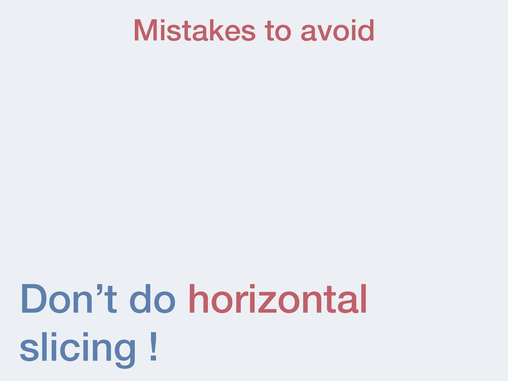Don't do horizontal slicing ! Mistakes to avoid