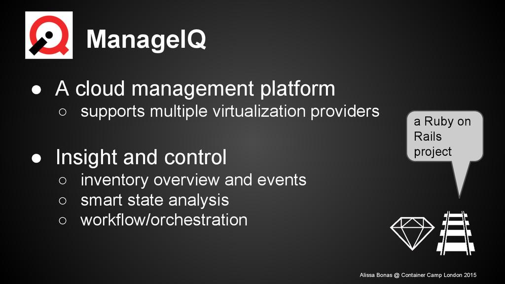 ManageIQ ● A cloud management platform ○ suppor...