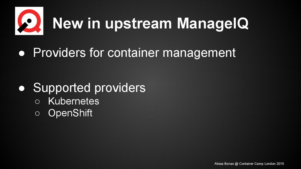 New in upstream ManageIQ ● Providers for contai...