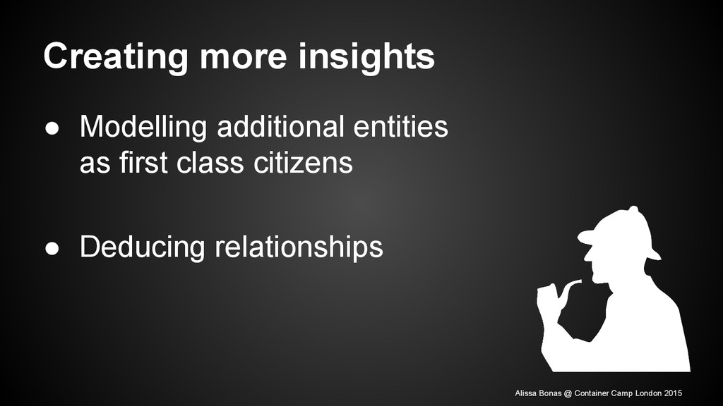 Creating more insights ● Modelling additional e...