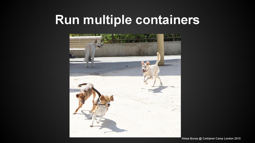 Run multiple containers Alissa Bonas @ Containe...
