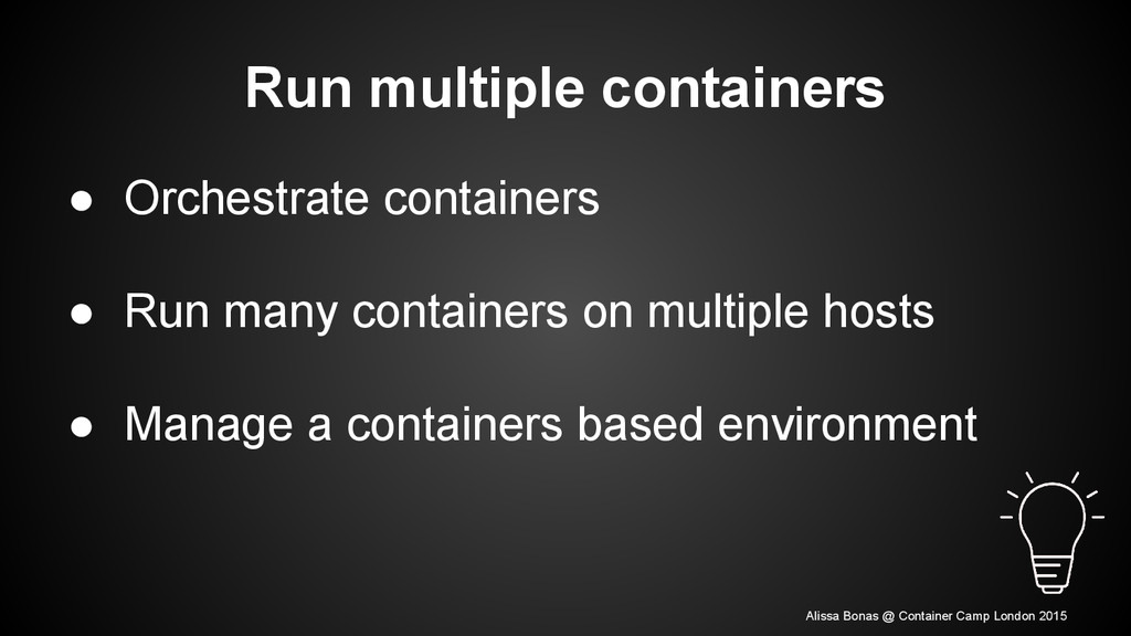 ● Orchestrate containers ● Run many containers ...